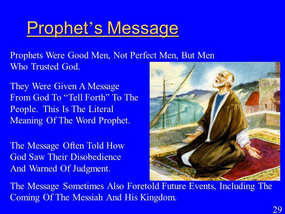 Prophet's Message Prophets Were Good Men, Not Perfect Men, But Men Who Trusted God.