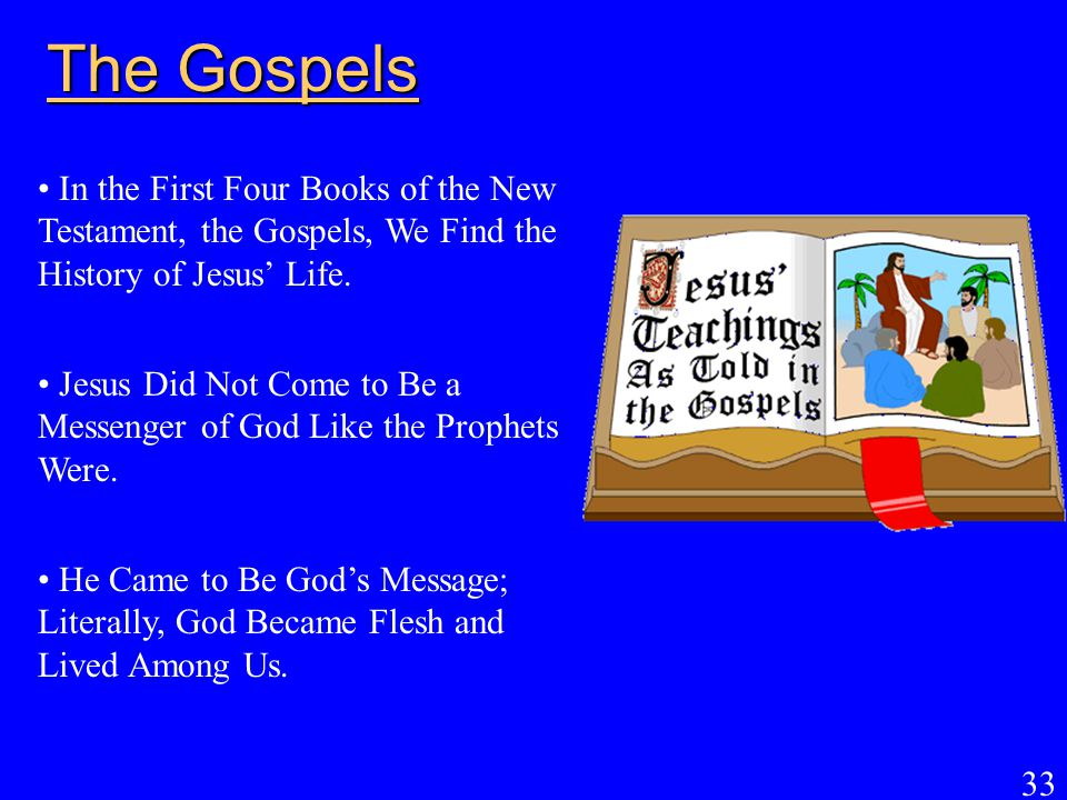 The Gospels In the First Four Books of the New Testament, the Gospels, We Find the History of Jesus' Life.