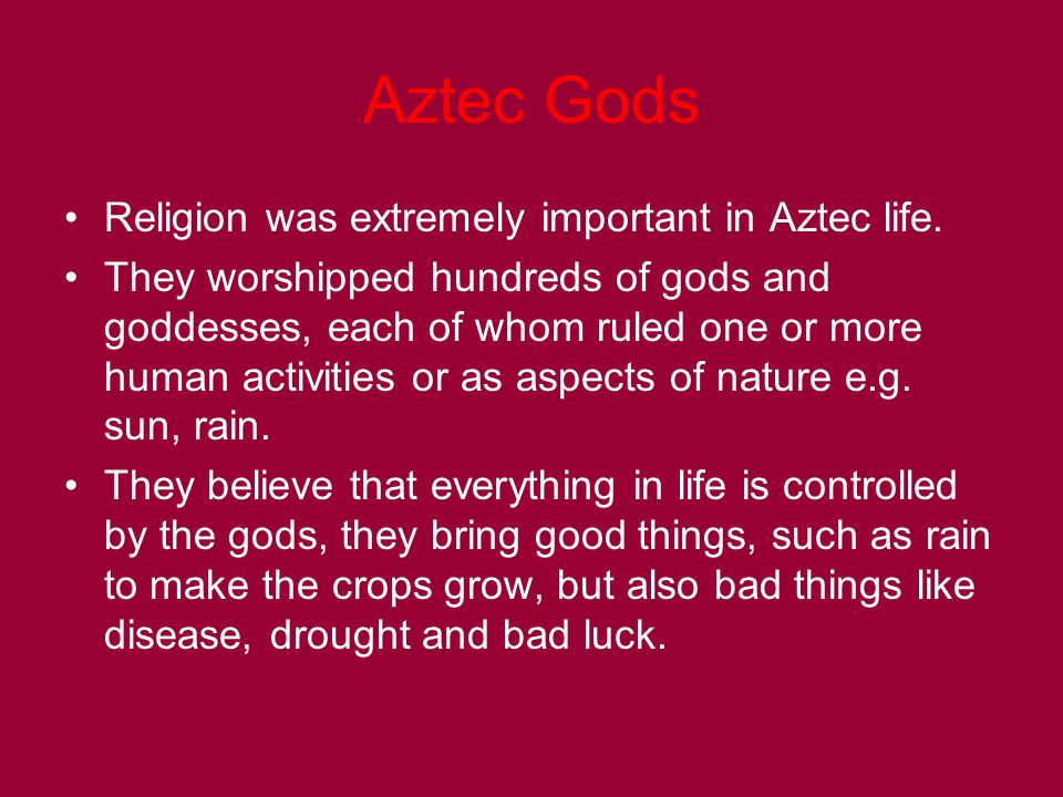 Aztec Gods Religion was extremely important in Aztec life.