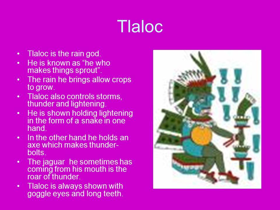 Tlaloc Tlaloc is the rain god.