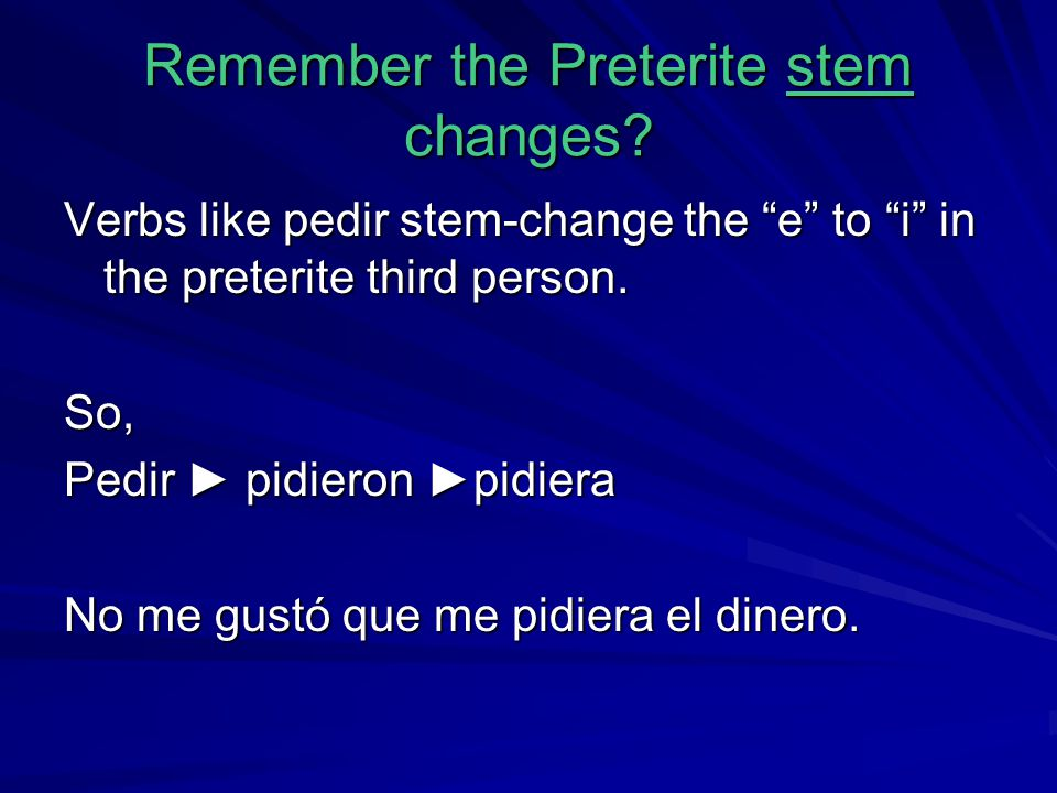 Remember the Preterite stem changes
