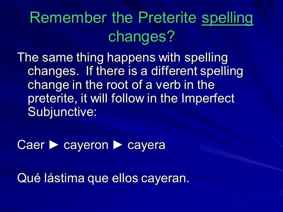 Remember the Preterite spelling changes