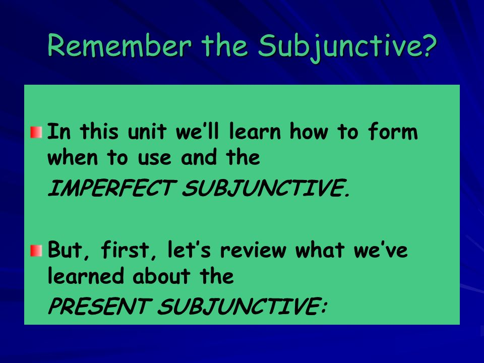 Remember the Subjunctive