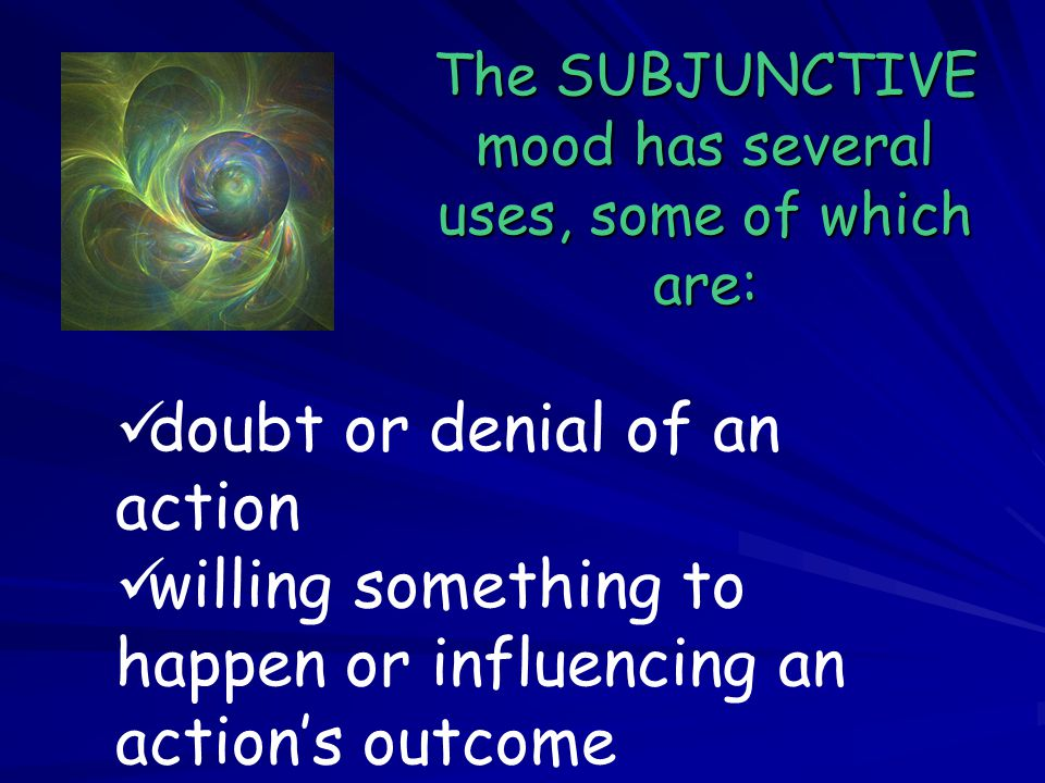 The SUBJUNCTIVE mood has several uses, some of which are: