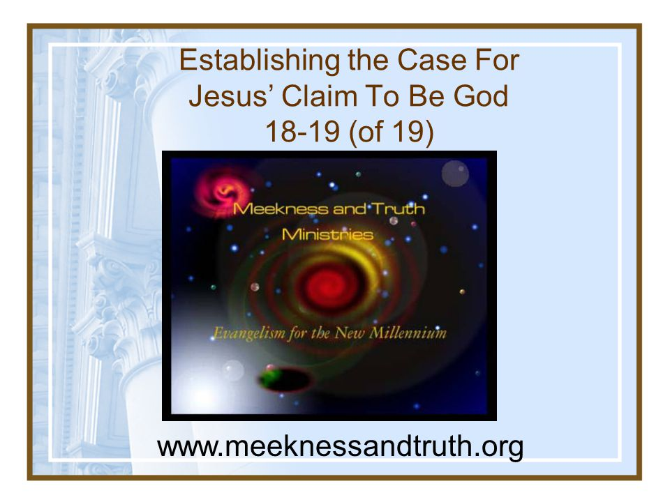 Establishing the Case For Jesus' Claim To Be God 18-19 (of 19)