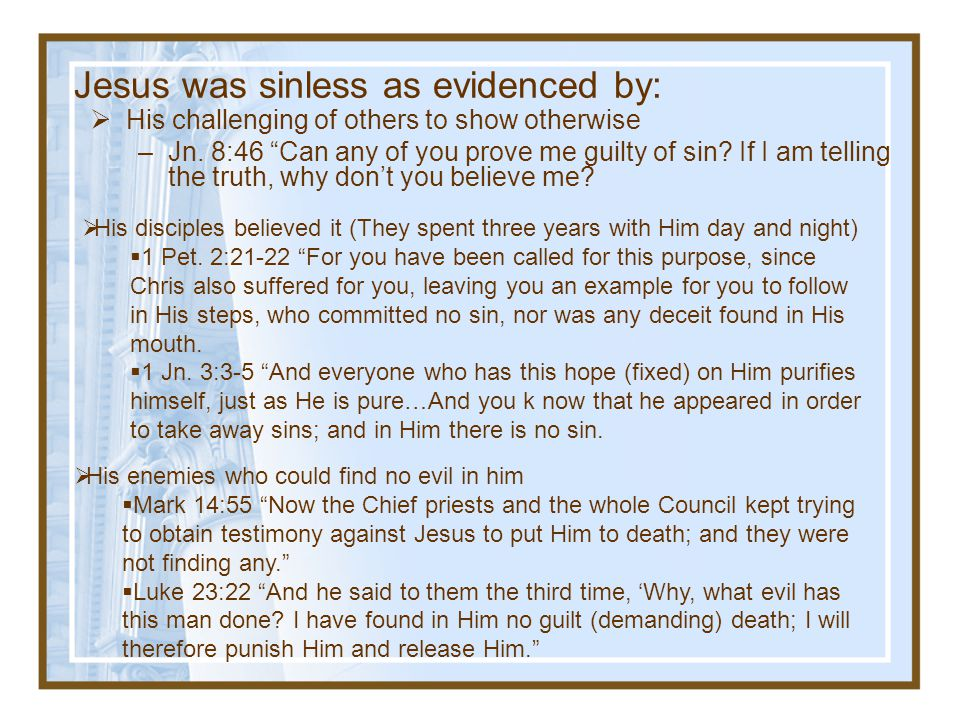 Jesus was sinless as evidenced by: