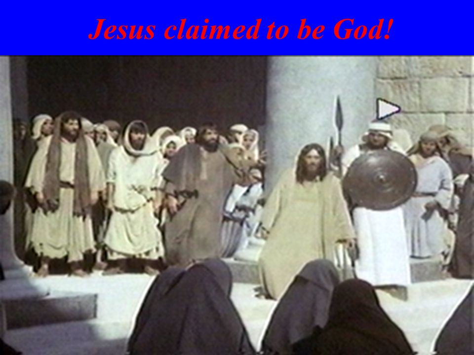 Jesus claimed to be God!