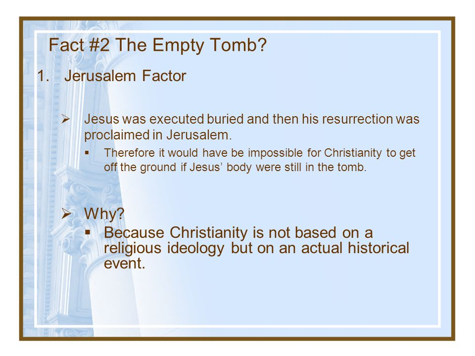 Fact #2 The Empty Tomb Jerusalem Factor Why