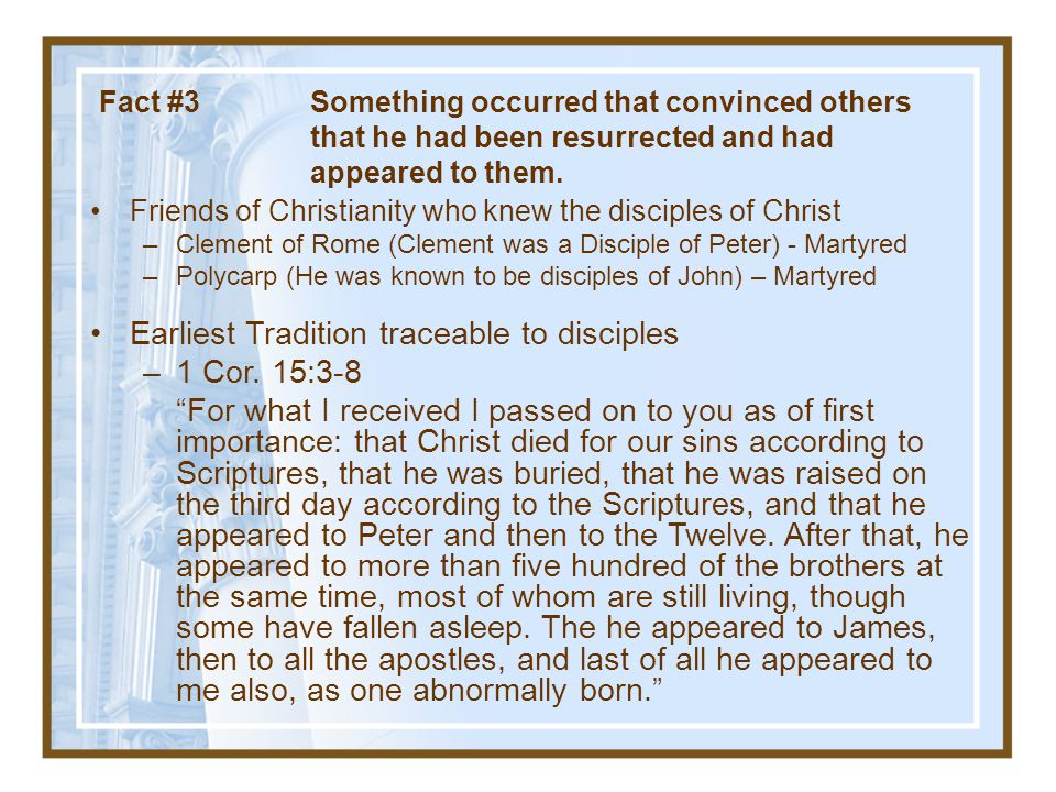 Earliest Tradition traceable to disciples 1 Cor. 15:3-8