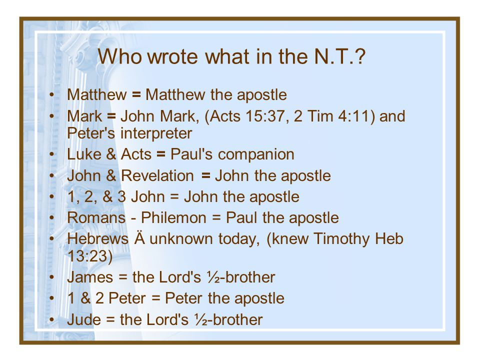 Who wrote what in the N.T. Matthew = Matthew the apostle
