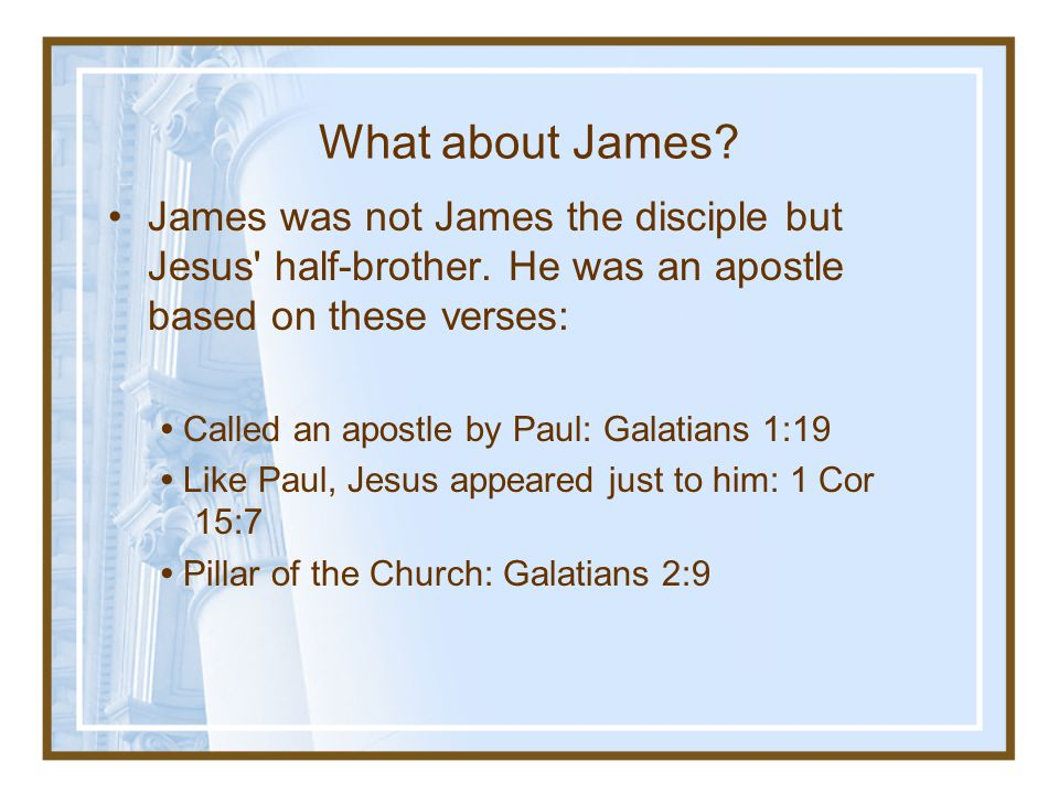 What about James James was not James the disciple but Jesus half-brother. He was an apostle based on these verses: