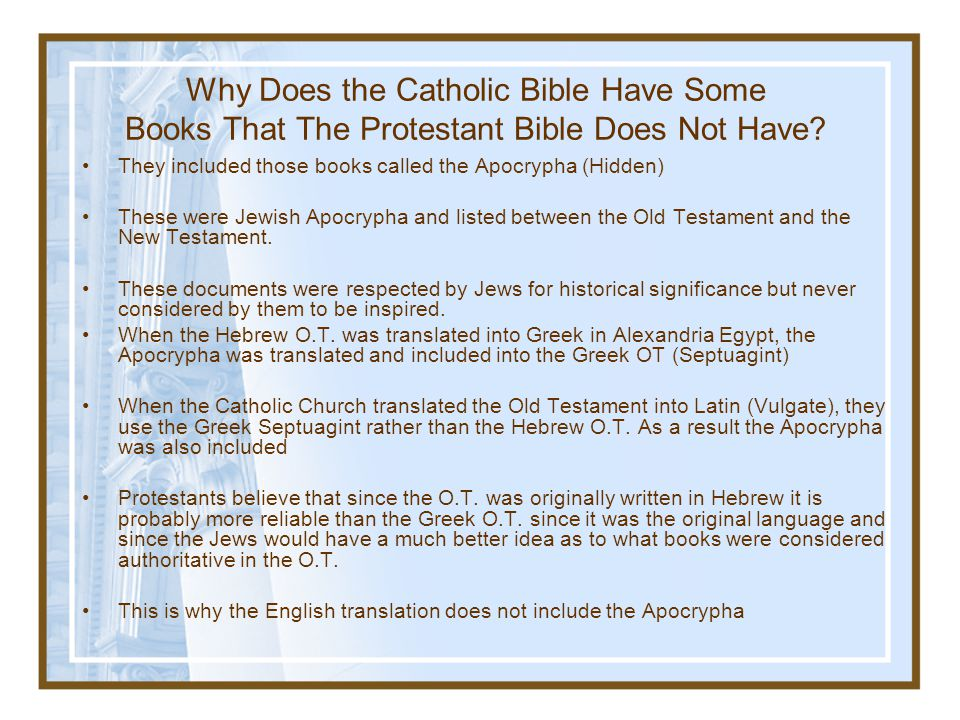 Why Does the Catholic Bible Have Some Books That The Protestant Bible Does Not Have