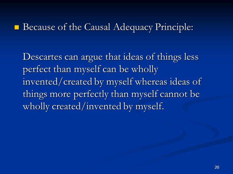 Because of the Causal Adequacy Principle: