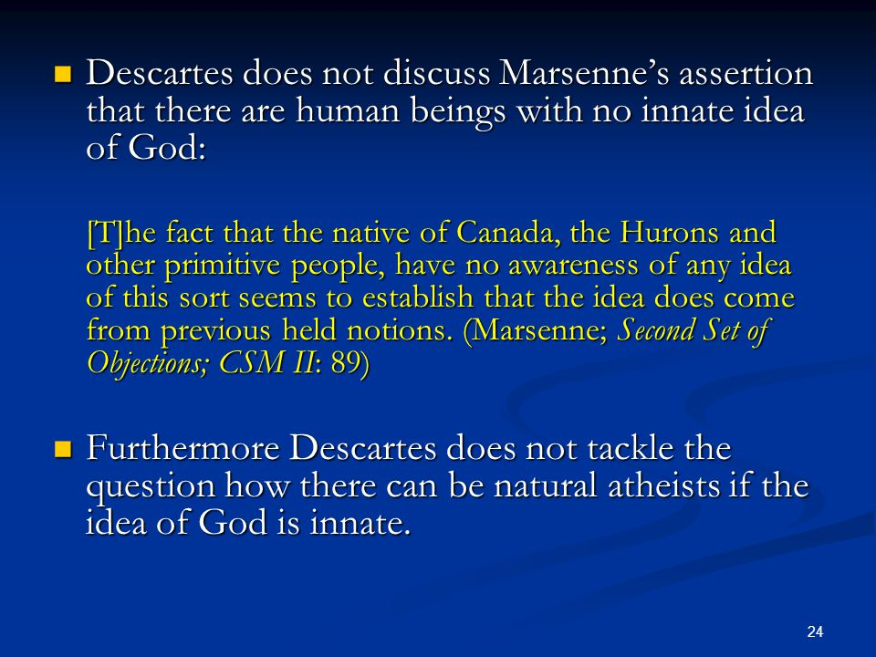 Descartes does not discuss Marsenne's assertion that there are human beings with no innate idea of God: