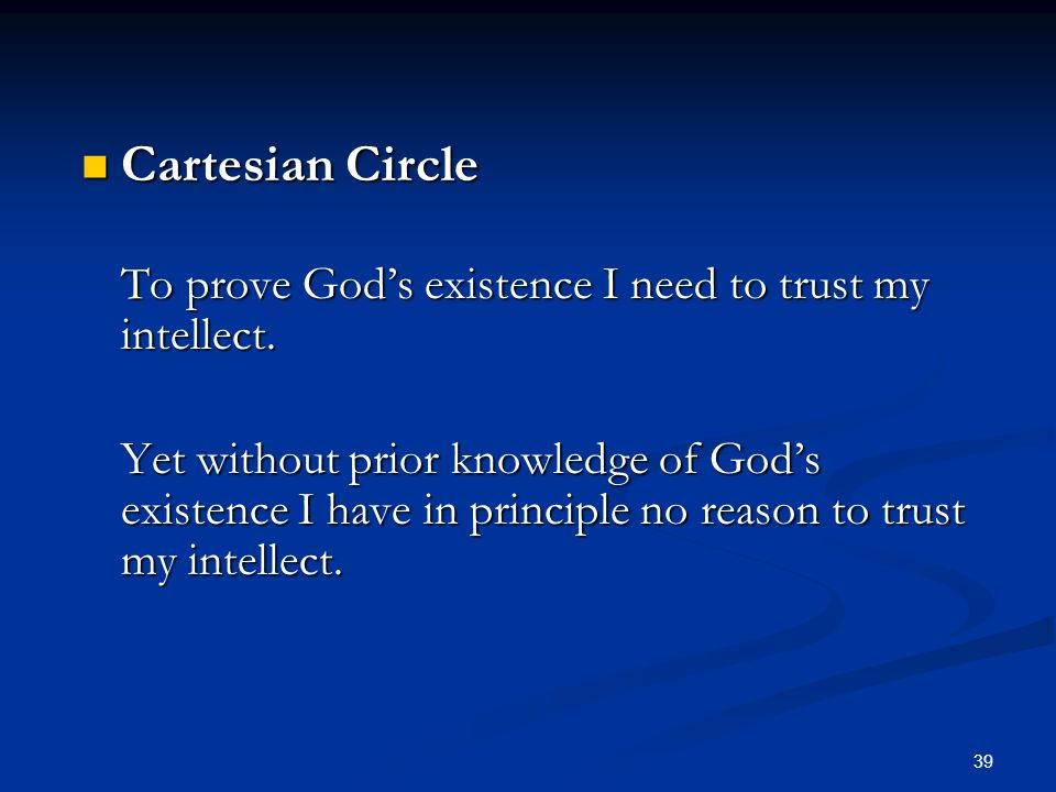 Cartesian Circle To prove God's existence I need to trust my intellect.