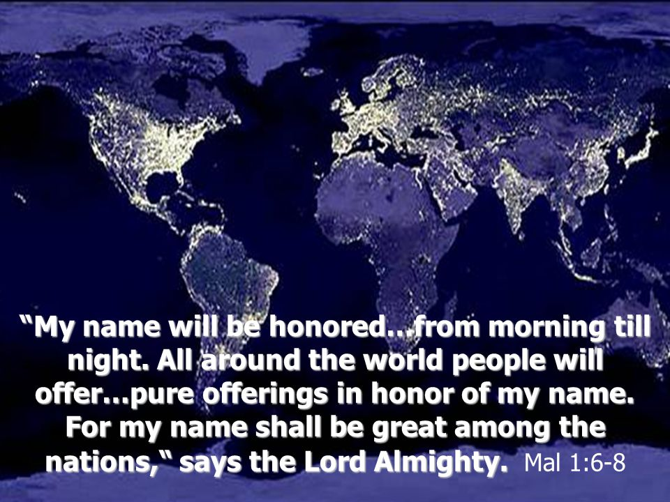 My name will be honored…from morning till night