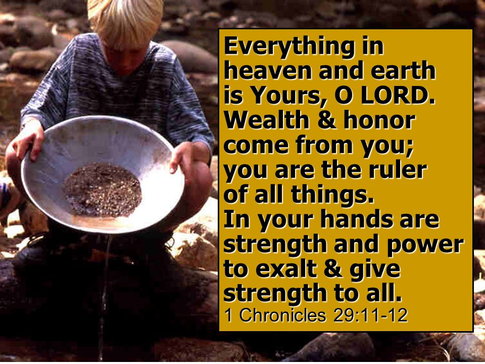 Everything in heaven and earth is Yours, O LORD