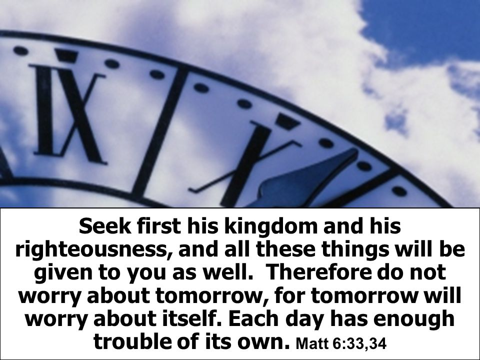 Seek first his kingdom and his righteousness, and all these things will be given to you as well.