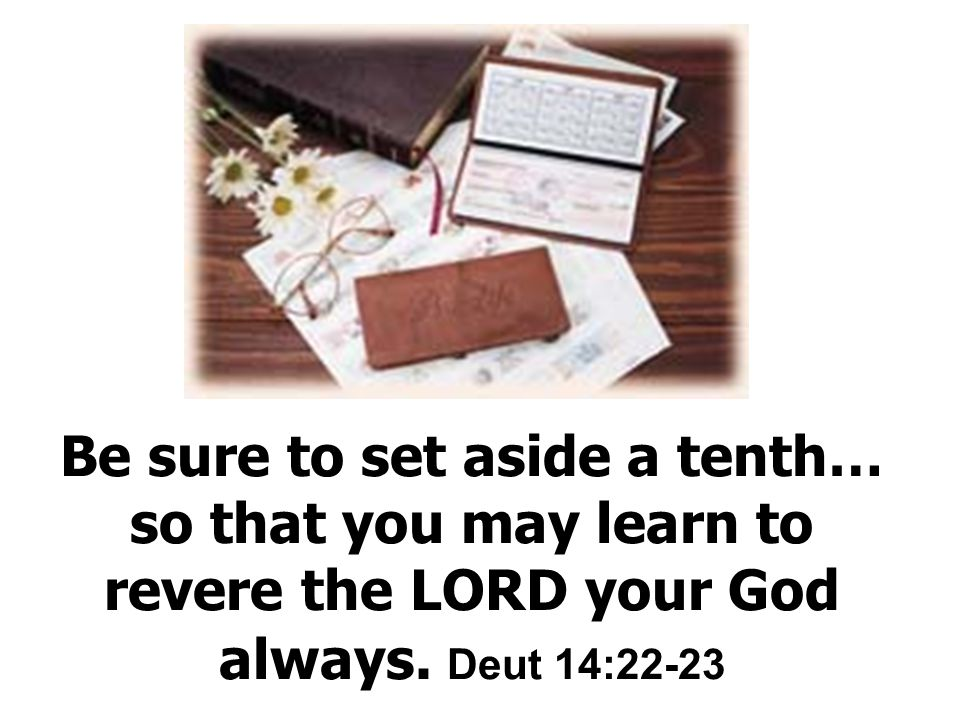 Be sure to set aside a tenth… so that you may learn to revere the LORD your God always.