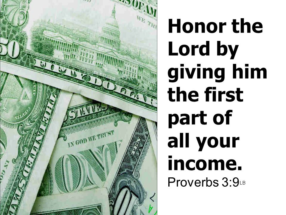 Honor the Lord by giving him the first part of all your income