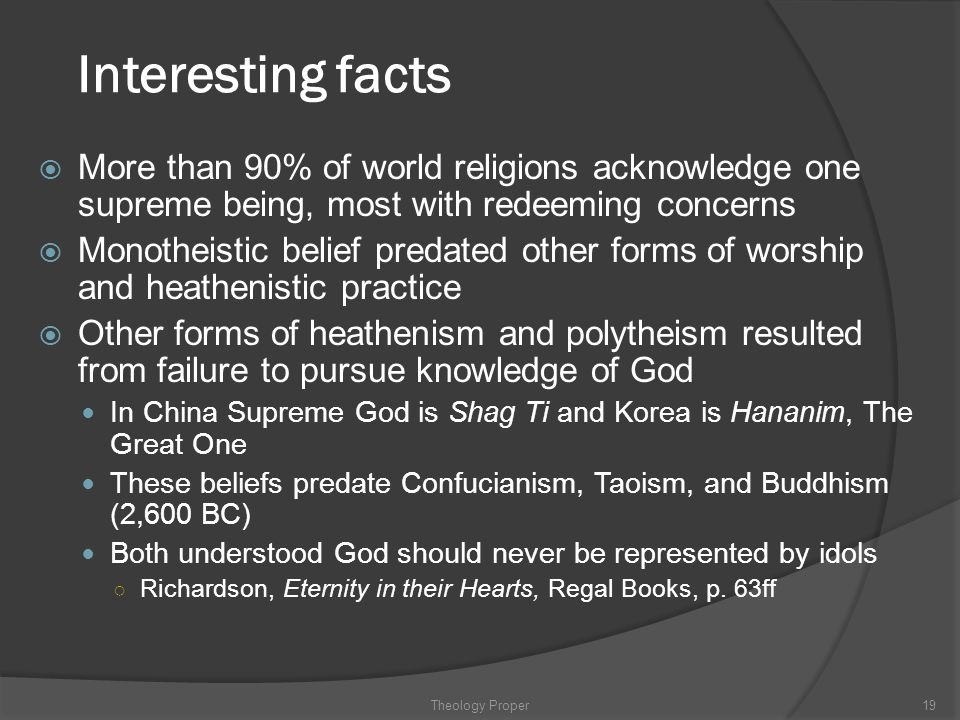Interesting facts More than 90% of world religions acknowledge one supreme being, most with redeeming concerns.