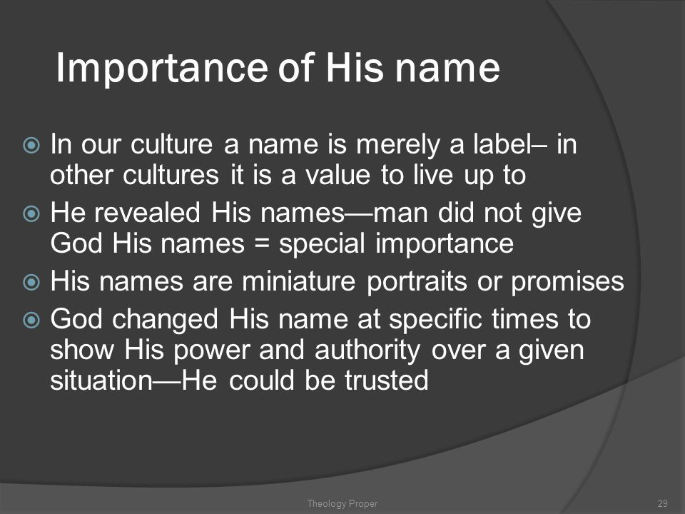 Importance of His name In our culture a name is merely a label– in other cultures it is a value to live up to.