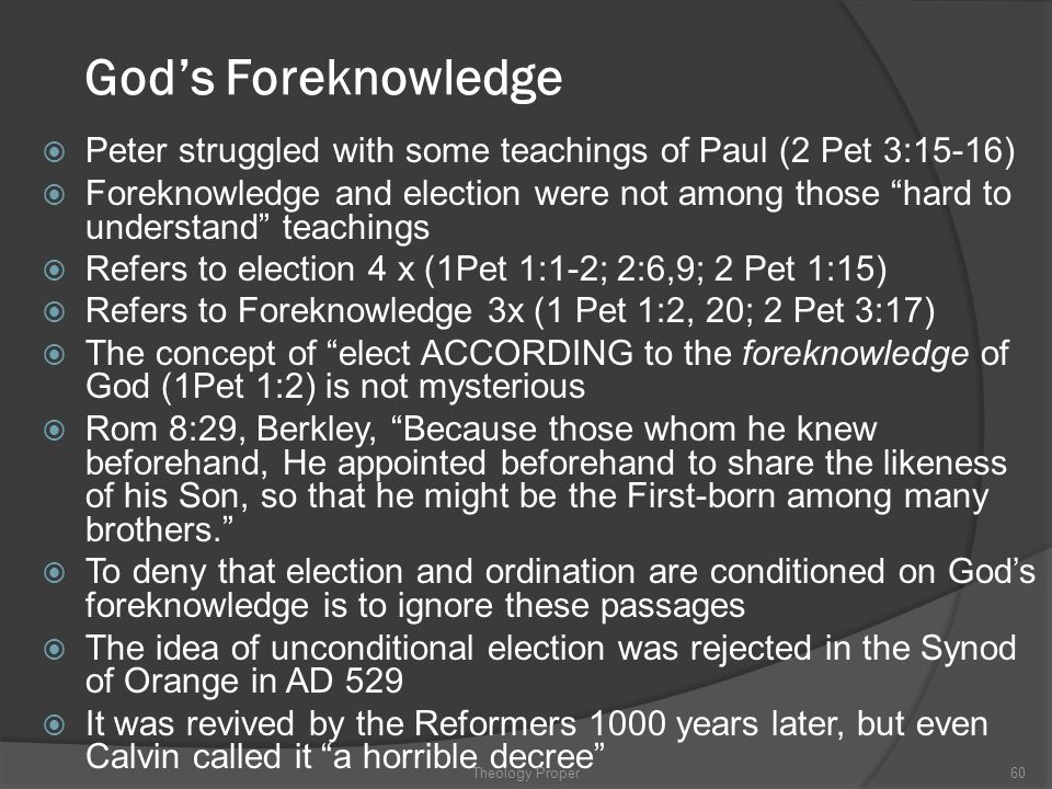 God's Foreknowledge Peter struggled with some teachings of Paul (2 Pet 3:15-16)