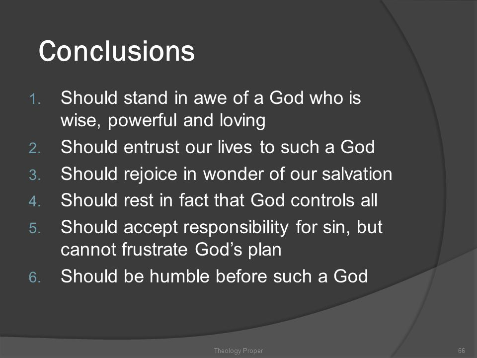 Conclusions Should stand in awe of a God who is wise, powerful and loving. Should entrust our lives to such a God.