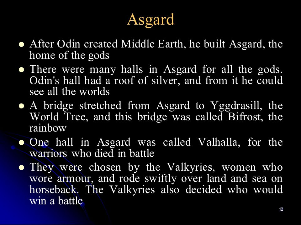 Asgard After Odin created Middle Earth, he built Asgard, the home of the gods.