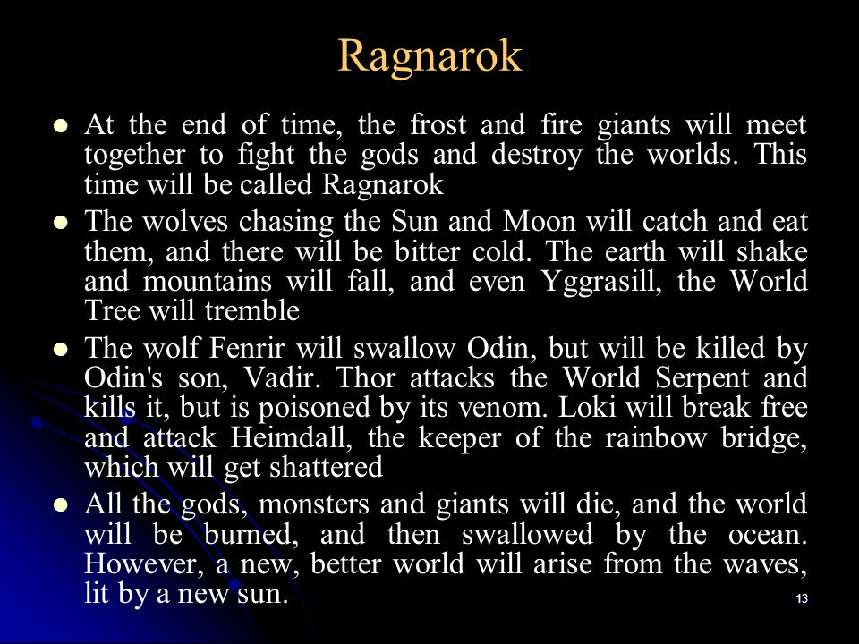 Ragnarok At the end of time, the frost and fire giants will meet together to fight the gods and destroy the worlds. This time will be called Ragnarok.