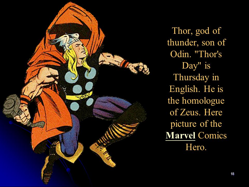 Thor, god of thunder, son of Odin. Thor s Day is Thursday in English