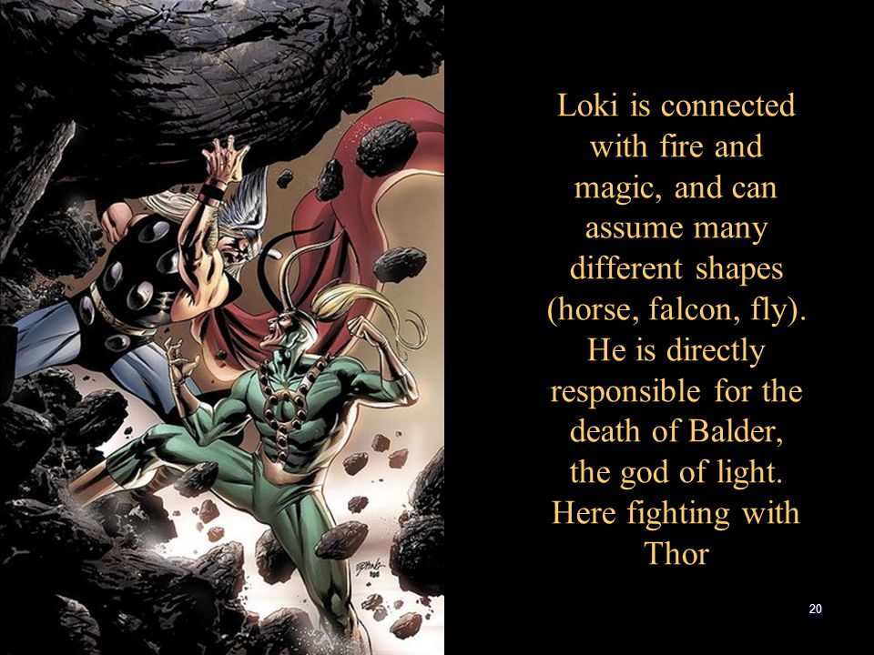 Loki is connected with fire and magic, and can assume many different shapes (horse, falcon, fly).