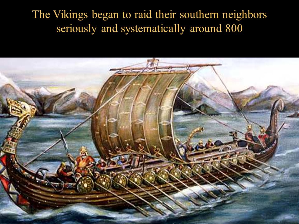 The Vikings began to raid their southern neighbors seriously and systematically around 800
