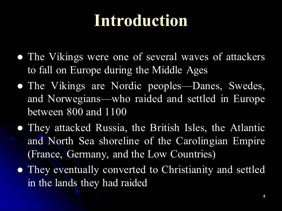 Introduction The Vikings were one of several waves of attackers to fall on Europe during the Middle Ages.