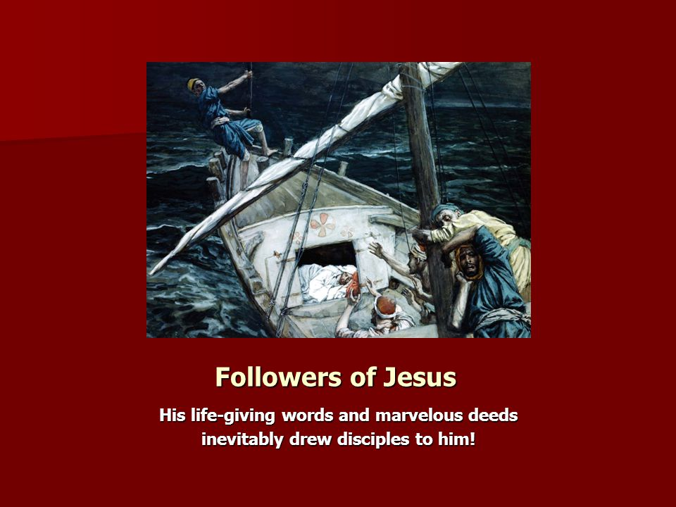 Followers of Jesus His life-giving words and marvelous deeds