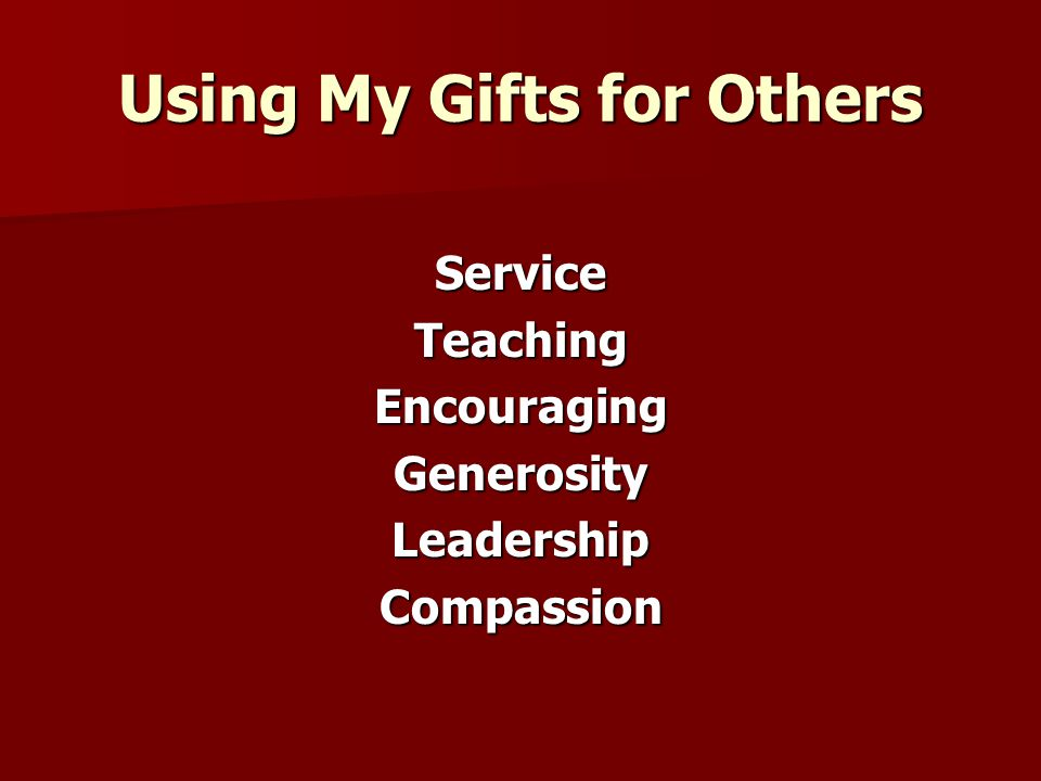 Using My Gifts for Others