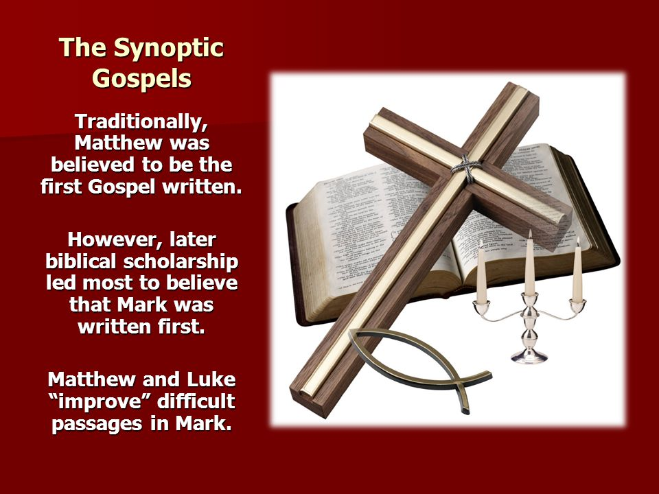 The Synoptic Gospels Traditionally, Matthew was believed to be the first Gospel written.