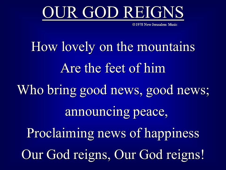 OUR GOD REIGNS How lovely on the mountains Are the feet of him