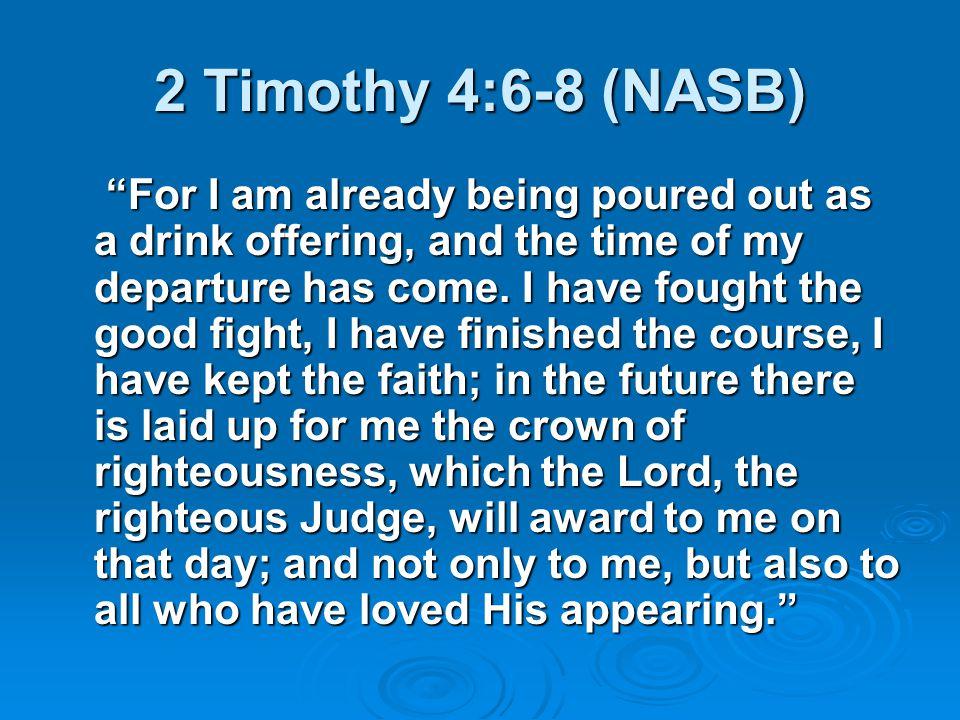 2 Timothy 4:6-8 (NASB)