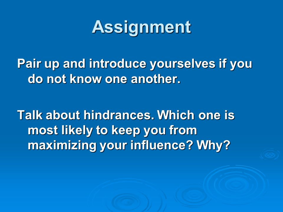 Assignment Pair up and introduce yourselves if you do not know one another.