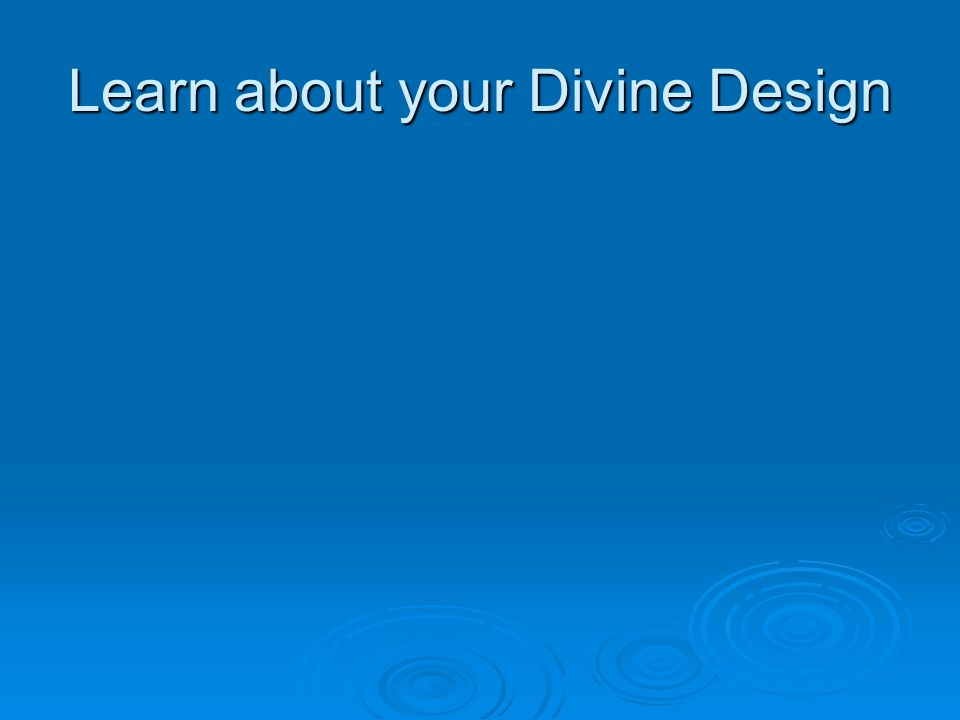 Learn about your Divine Design