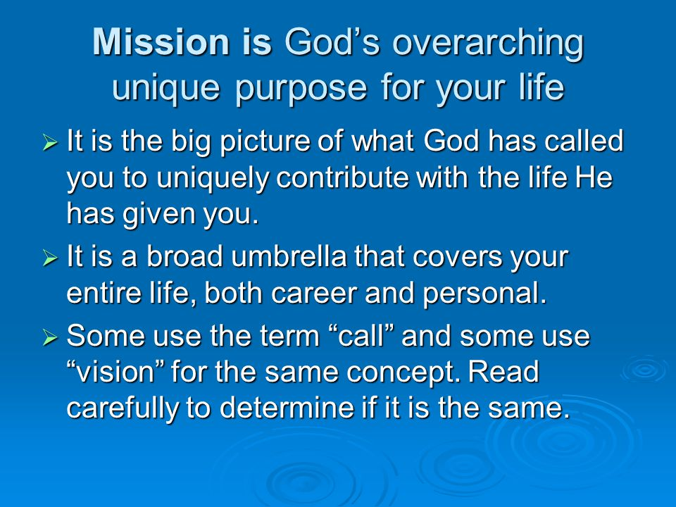 Mission is God's overarching unique purpose for your life