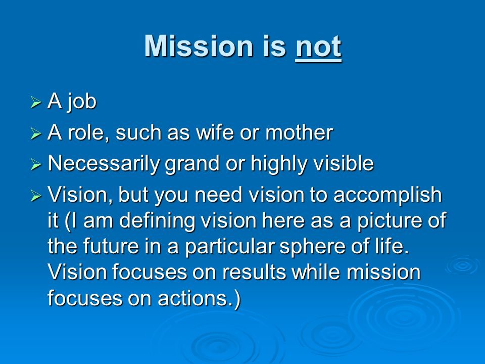 Mission is not A job A role, such as wife or mother