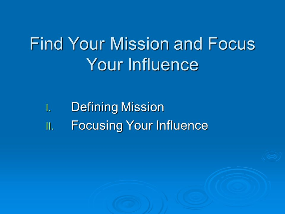 Find Your Mission and Focus Your Influence