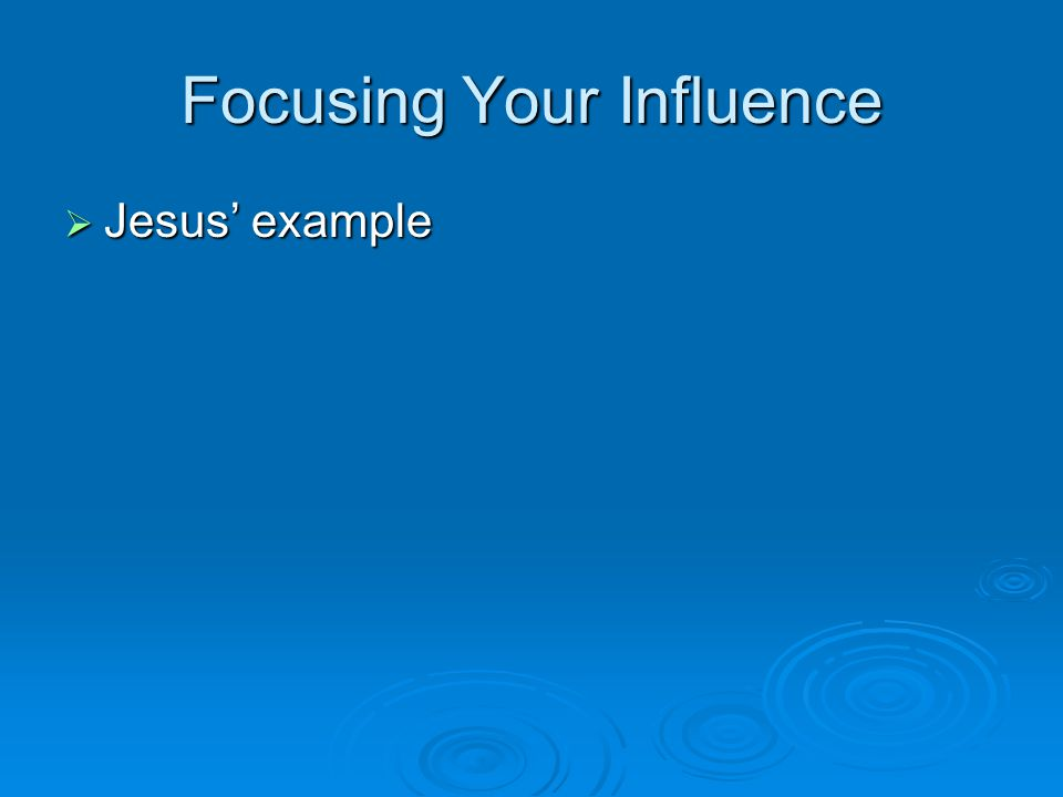 Focusing Your Influence