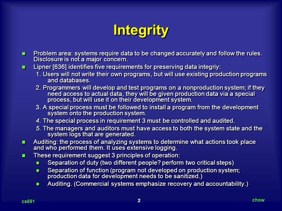 Integrity Problem area: systems require data to be changed accurately and follow the rules. Disclosure is not a major concern.