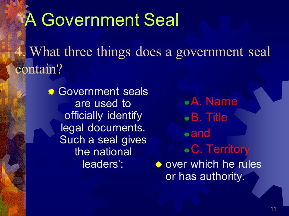 A Government Seal 4. What three things does a government seal contain