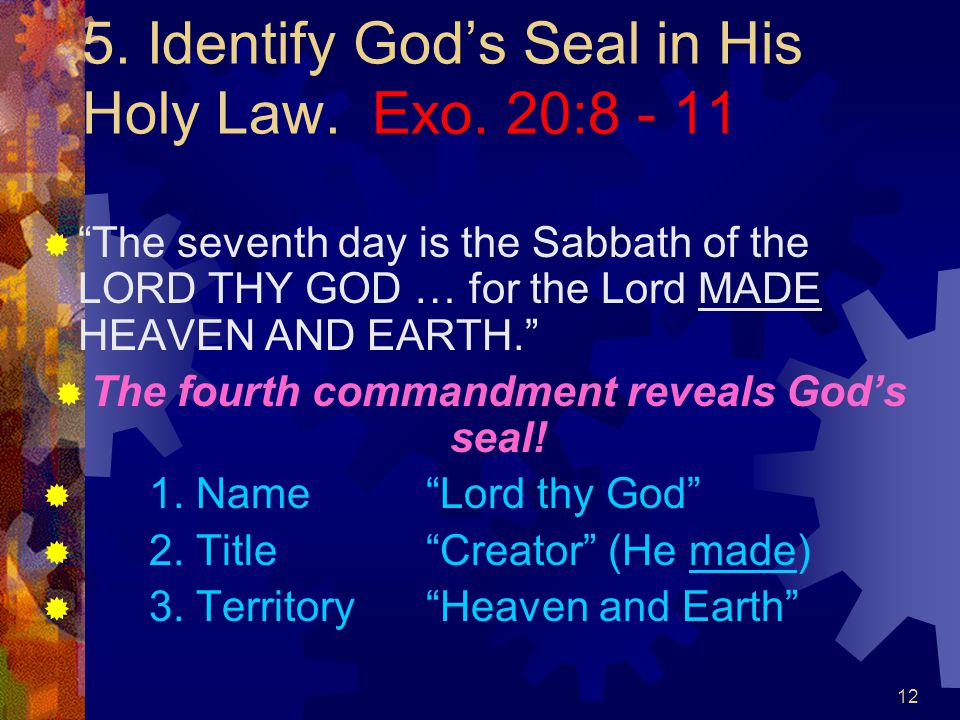 5. Identify God's Seal in His Holy Law. Exo. 20:8 - 11