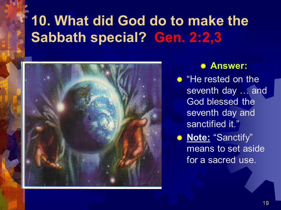 10. What did God do to make the Sabbath special Gen. 2:2,3