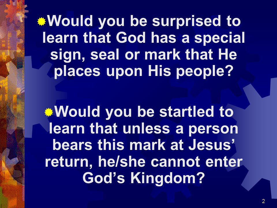 Would you be surprised to learn that God has a special sign, seal or mark that He places upon His people